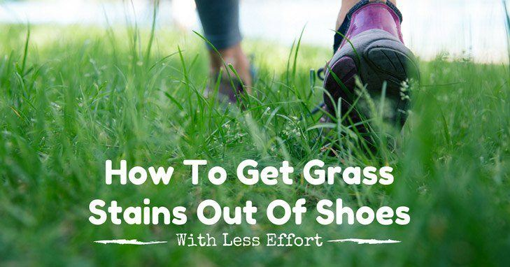 How To Get Grass Stains Out Of Shoes With Less Effort