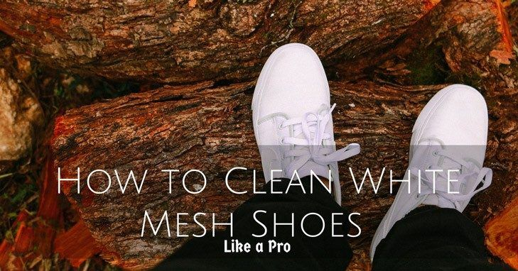 How to Clean White Mesh Shoes Like a Pro