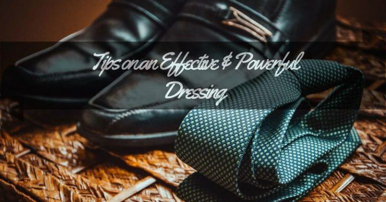 5 Tips on an Effective & Powerful Dressing that actually work!