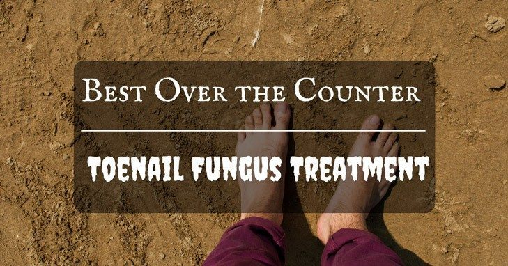 Say Goodbye to Fungi: 7 of the Best Over the Counter Toenail Fungus Treatment