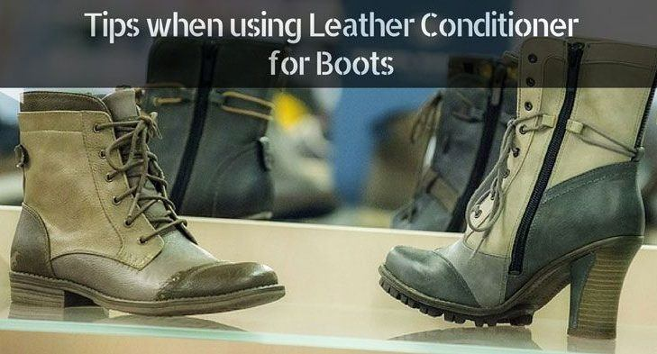 7 Tips You Need to Know when Using the Best Leather Conditioner for Boots