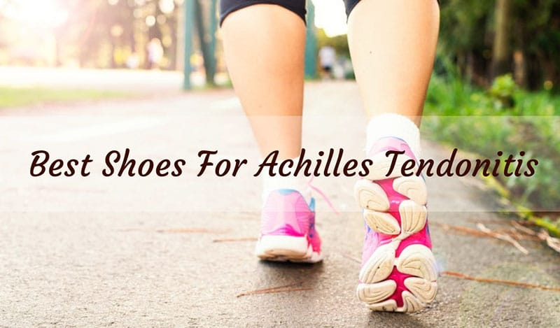 Best Shoes For Achilles Tendonitis [Top Review 2020]