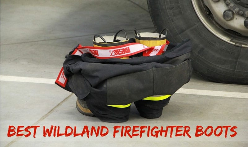 Best Wildland Firefighter Boots [Review by Expert – 2019]
