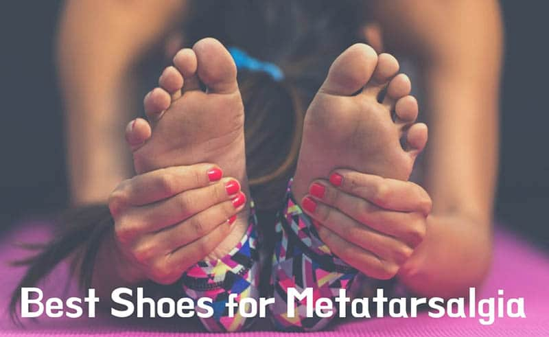 Best Shoes for Metatarsalgia: 2020 Buying Guide